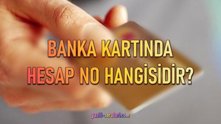 banka kartında hesap no nerede yazar?